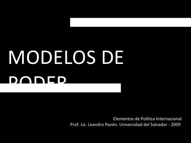 MODELOS DE PODER Elementos de Política Internacional Prof. Lic. Leandro Pavón. Universidad del Salvador - 2009