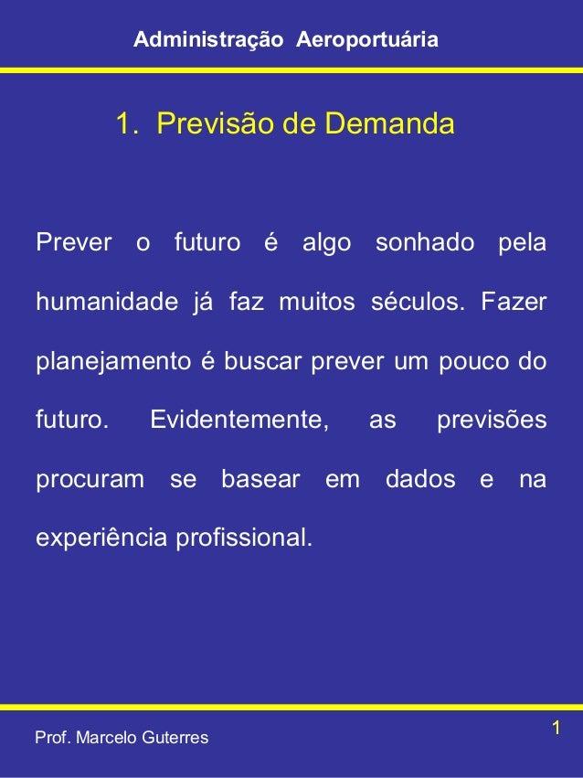 Administração Aeroportuária  1. Previsão de Demanda  Prever o futuro é algo sonhado pela humanidade já faz muitos séculos....