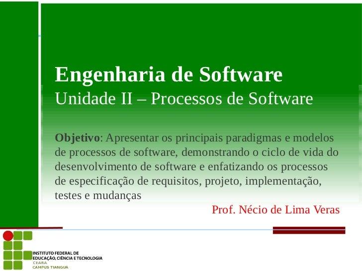 Engenharia de SoftwareUnidade II – Processos de SoftwareObjetivo: Apresentar os principais paradigmas e modelosde processo...