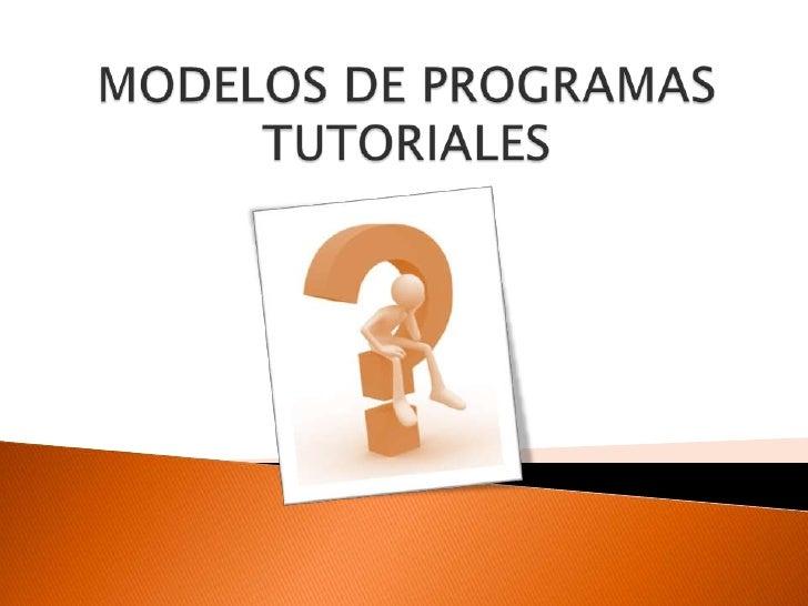 Los programas tutoriales son  programas que dirigen y  tutorizan el trabajo de los          alumnos. Instrumento curricula...