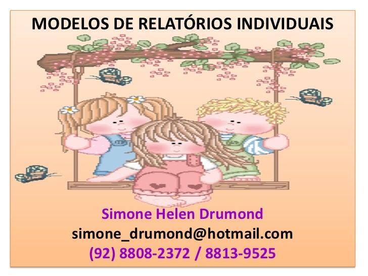 MODELOS DE RELATÓRIOS INDIVIDUAIS        Simone Helen Drumond    simone_drumond@hotmail.com      (92) 8808-2372 / 8813-9525