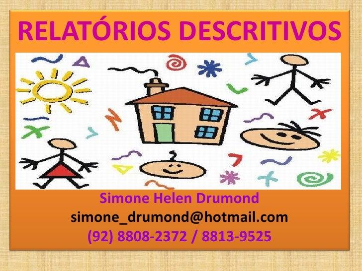 RELATÓRIOS DESCRITIVOS            Simone Helen Drumond    simone_drumond@hotmail.com      (92) 8808-2372 / 8813-9525