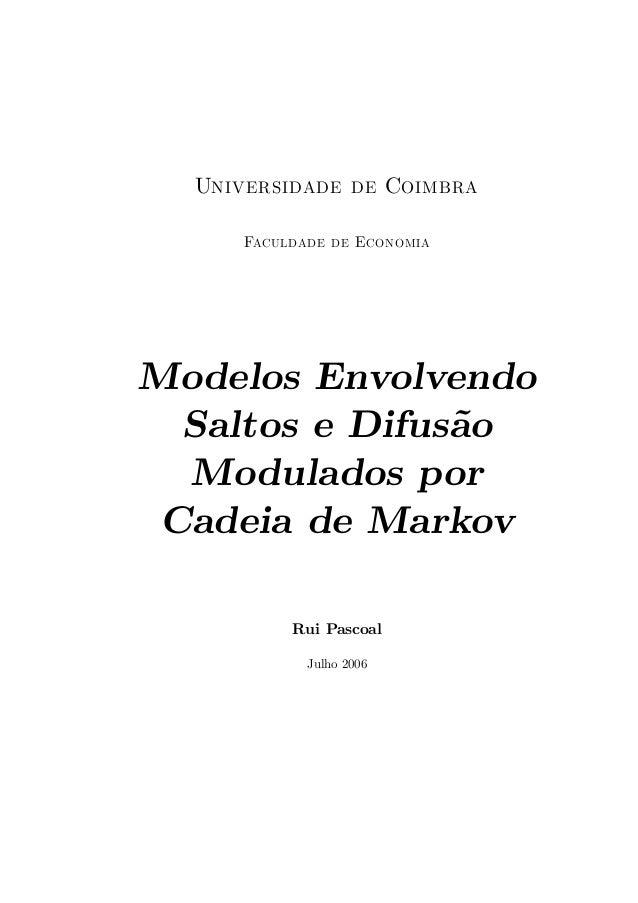 Universidade de Coimbra Faculdade de Economia Modelos Envolvendo Saltos e Difus˜ao Modulados por Cadeia de Markov Rui Pasc...