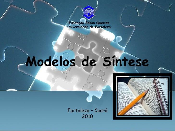 Fundação Edson Queiroz Universidade de Fortaleza Modelos de Síntese Fortaleza – Ceará 2010