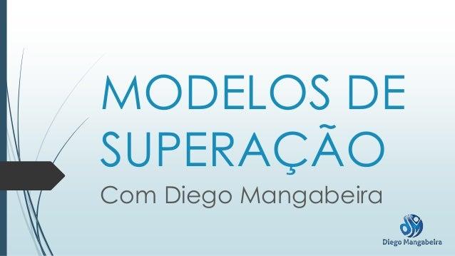 MODELOS DE SUPERAÇÃO Com Diego Mangabeira