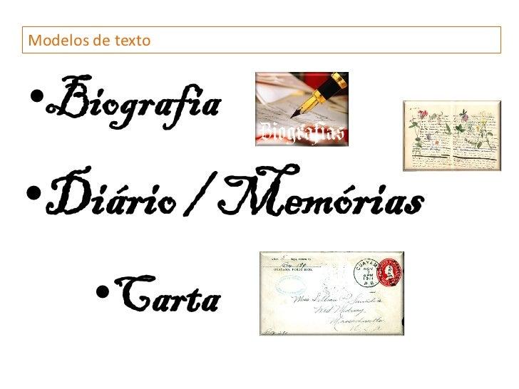 Modelos de texto•Biografia•Diário / Memórias        •Carta