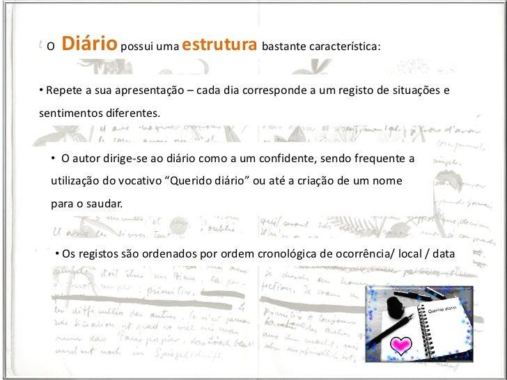O   Diário possui uma estrutura bastante característica:• Repete a sua apresentação – cada dia corresponde a um registo de...