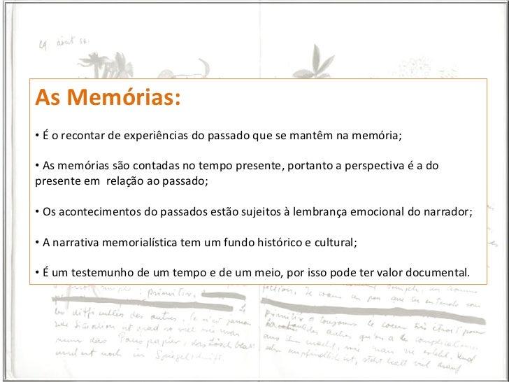 As Memórias:• É o recontar de experiências do passado que se mantêm na memória;• As memórias são contadas no tempo present...