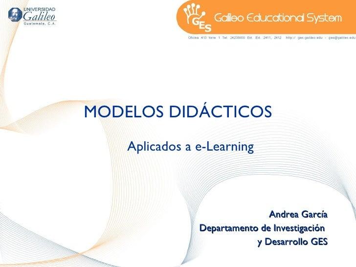 MODELOS DIDÁCTICOS Aplicados a e-Learning Andrea García Departamento de Investigación  y Desarrollo GES