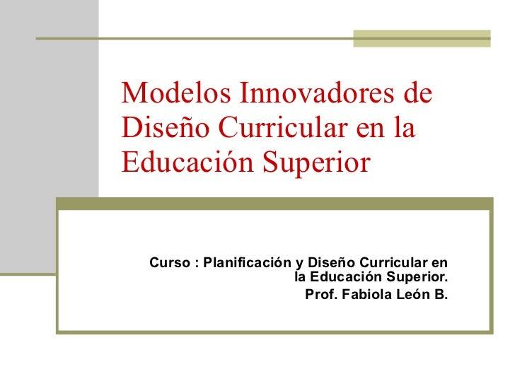 Modelos Innovadores de Diseño Curricular en la Educación Superior Curso : Planificación y Diseño Curricular en la Educació...