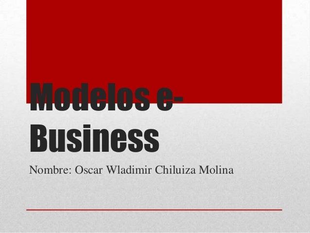 Modelos e- Business Nombre: Oscar Wladimir Chiluiza Molina