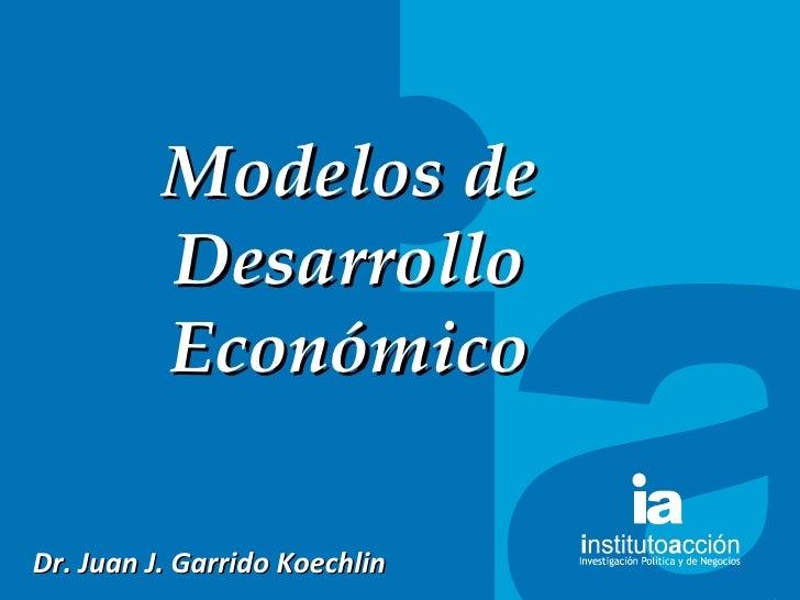 TITULO DEL TEMA Modelos de Desarrollo Económico Dr. Juan J. Garrido Koechlin