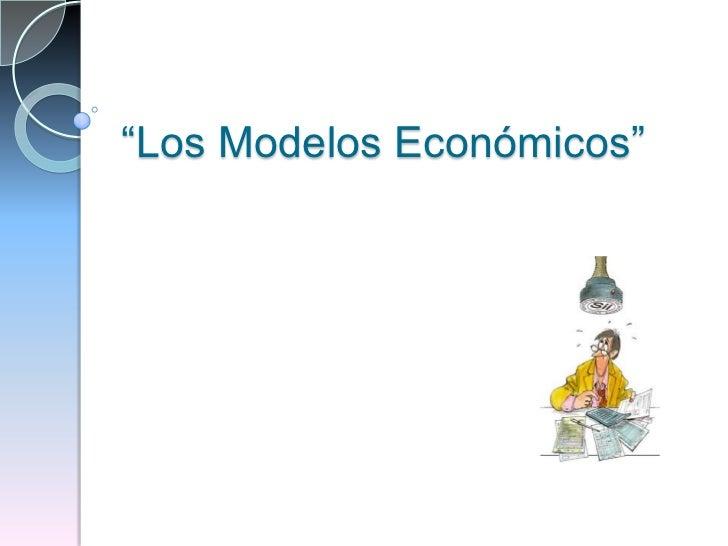 """""""Los Modelos Económicos"""" <br />"""
