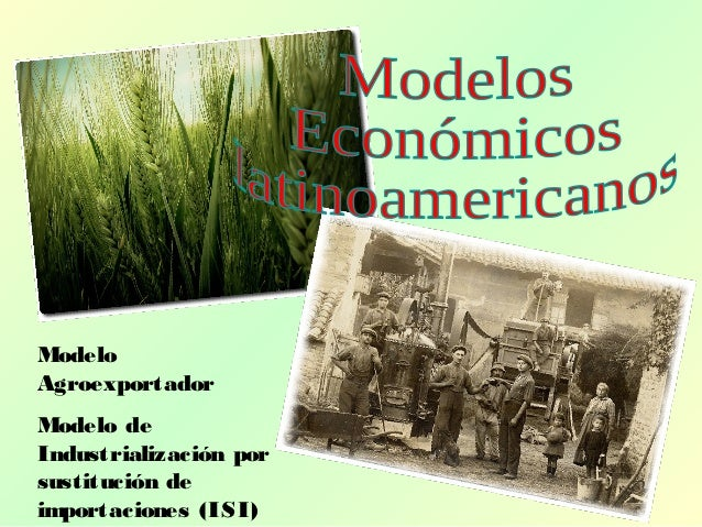 ModeloAgroexportadorModelo deIndustrialización porsustitución deimportaciones (ISI)