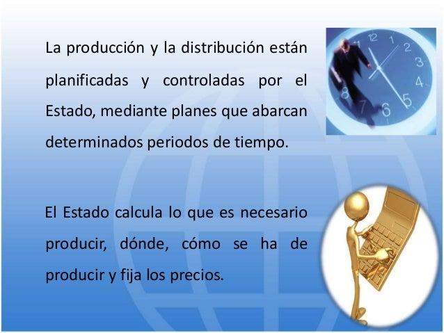 La producción y la distribución están planificadas y controladas por el Estado, mediante planes que abarcan determinados p...