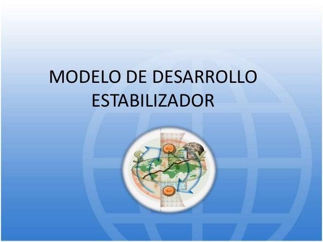 MODELO DE DESARROLLO ESTABILIZADOR
