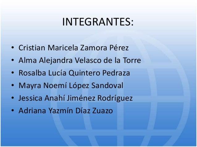 INTEGRANTES: • Cristian Maricela Zamora Pérez • Alma Alejandra Velasco de la Torre • Rosalba Lucía Quintero Pedraza • Mayr...