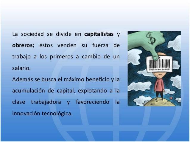 La sociedad se divide en capitalistas y obreros; éstos venden su fuerza de trabajo a los primeros a cambio de un salario. ...