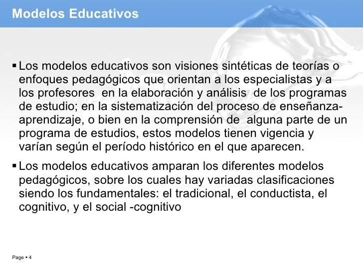 Modelos Educativos <ul><li>Los modelos educativos son visiones sintéticas de teorías o enfoques pedagógicos que orientan a...