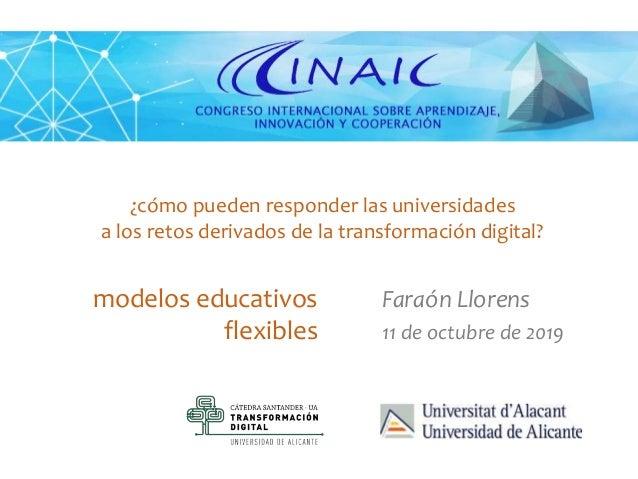 Faraón Llorens, octubre 2019 modelos educativos flexibles Faraón Llorens 11 de octubre de 2019 ¿cómo pueden responder las ...