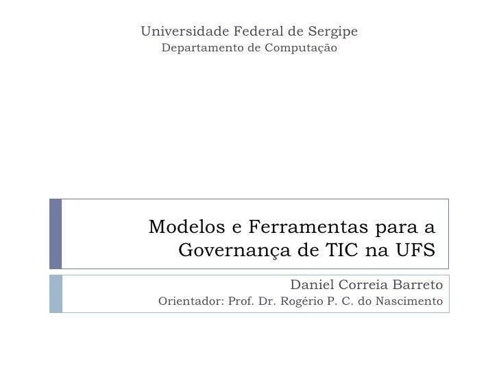 Universidade Federal de Sergipe   Departamento de Computação      Modelos e Ferramentas para a    Governança de TIC na UFS...