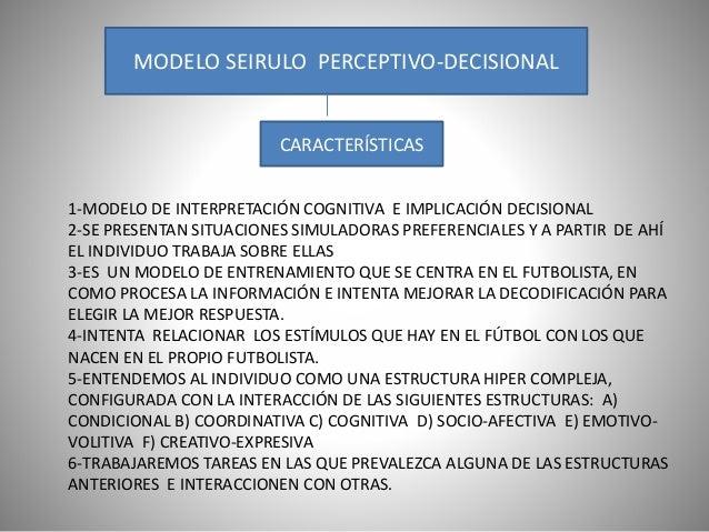 MODELO SEIRULO PERCEPTIVO-DECISIONAL CARACTERÍSTICAS 1-MODELO DE INTERPRETACIÓN COGNITIVA E IMPLICACIÓN DECISIONAL 2-SE PR...