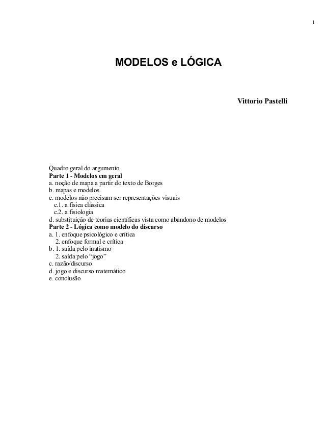 MODELOS e LÓGICA Vittorio Pastelli Quadro geral do argumento Parte 1 - Modelos em geral a. noção de mapa a partir do texto...