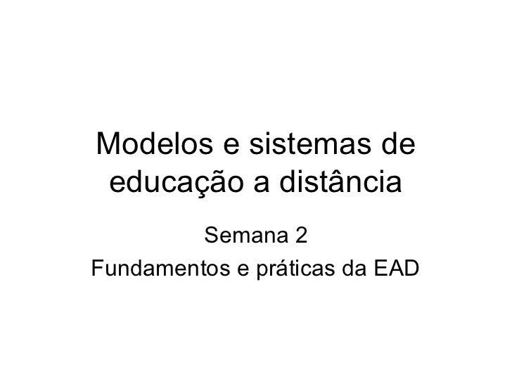 Modelos e sistemas de educação a distância         Semana 2Fundamentos e práticas da EAD