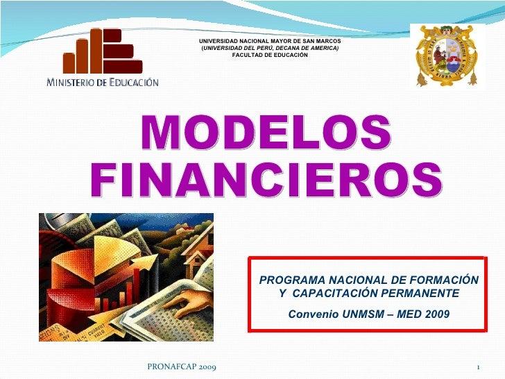 PRONAFCAP 2009 MODELOS  FINANCIEROS UNIVERSIDAD NACIONAL MAYOR DE SAN MARCOS ( UNIVERSIDAD DEL PERÚ, DECANA DE AMERICA) FA...