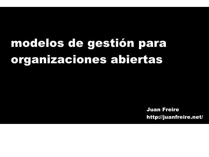 modelos de gestión para organizaciones abiertas Juan Freire http://juanfreire.net/