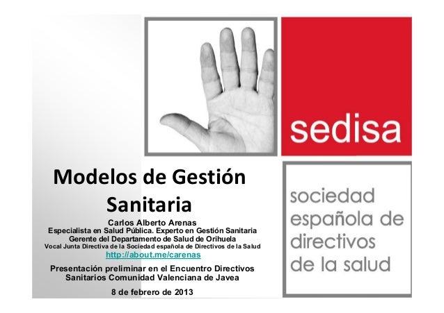 Modelos de Gestión      Sanitaria                    Carlos Alberto Arenas Especialista en Salud Pública. Experto en Gesti...