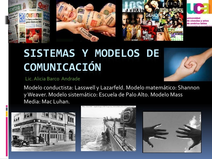 Sistemas y Modelos de Comunicación<br />Modelo conductista: Lasswell y Lazarfeld. Modelo matemático: Shannon y Weaver. Mod...