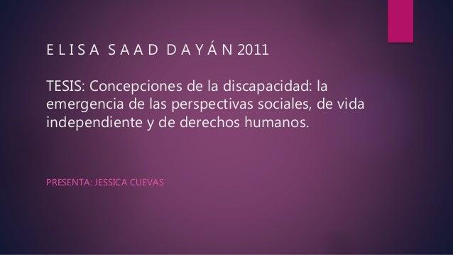 E L I S A S A A D D A Y Á N 2011 TESIS: Concepciones de la discapacidad: la emergencia de las perspectivas sociales, de vi...