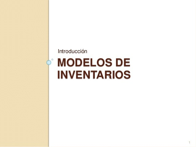 MODELOS DE INVENTARIOS Introducción 1