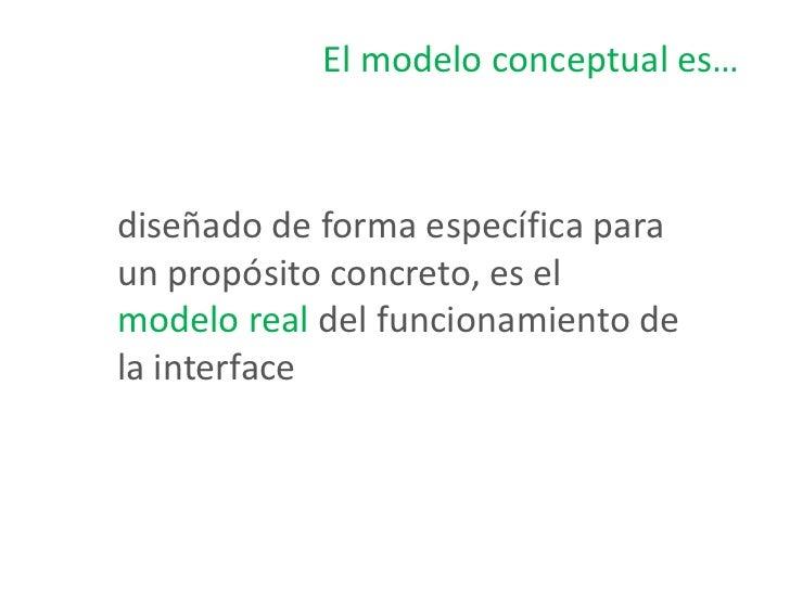 Un diseño será más usable en tanto el diseñador Dcomo el usuario U compartan modelos conceptualessemejantes, posibilitando...