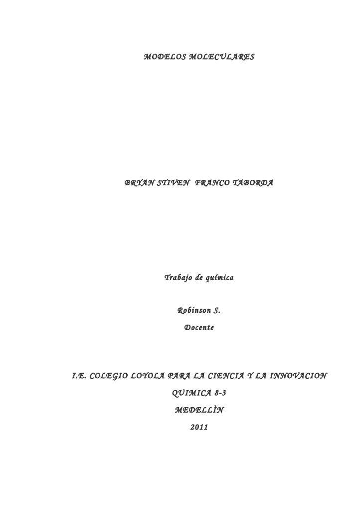 MODELOS MOLECULARES          BRYAN STIVEN FRANCO TABORDA                  Trabajo de química                     Robinson ...
