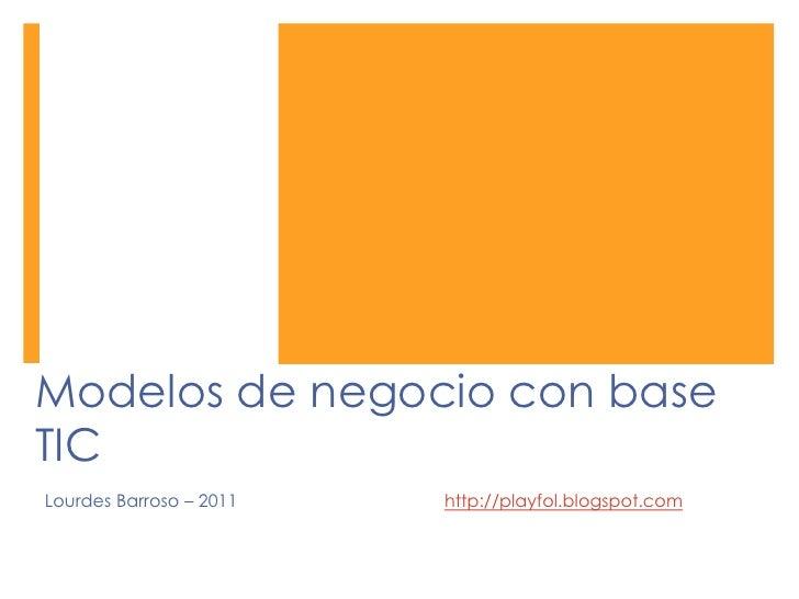 Modelos de negocio con base TIC<br />Lourdes Barroso – 2011 http://playfol.blogspot.com<br />