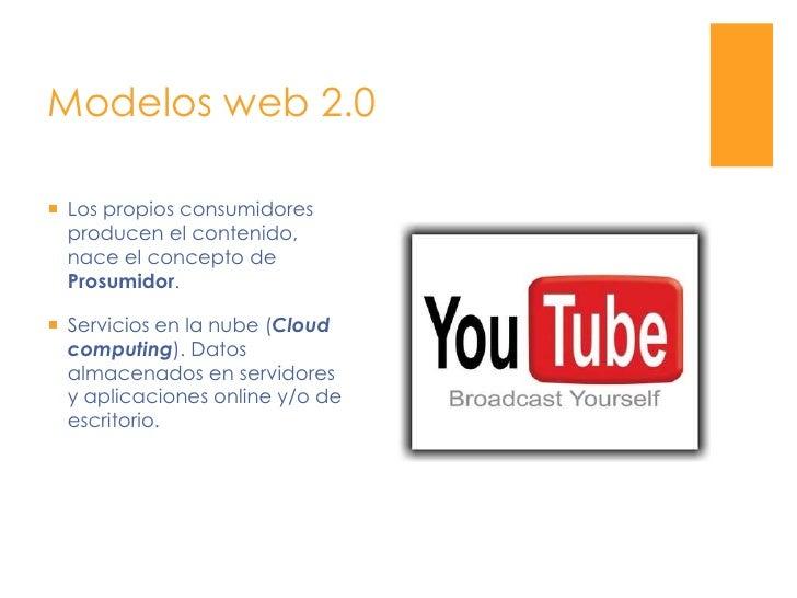 Modelos web 2.0<br />Los propios consumidores producen el contenido, nace el concepto de Prosumidor.<br />Servicios en la ...