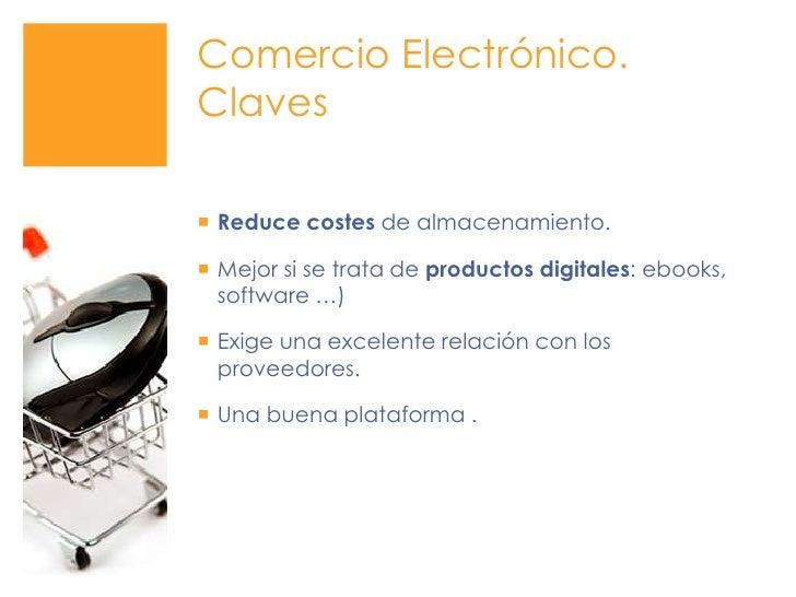 Comercio Electrónico. Claves<br />Reduce costes de almacenamiento. <br />Mejor si se trata de productos digitales: ebooks,...