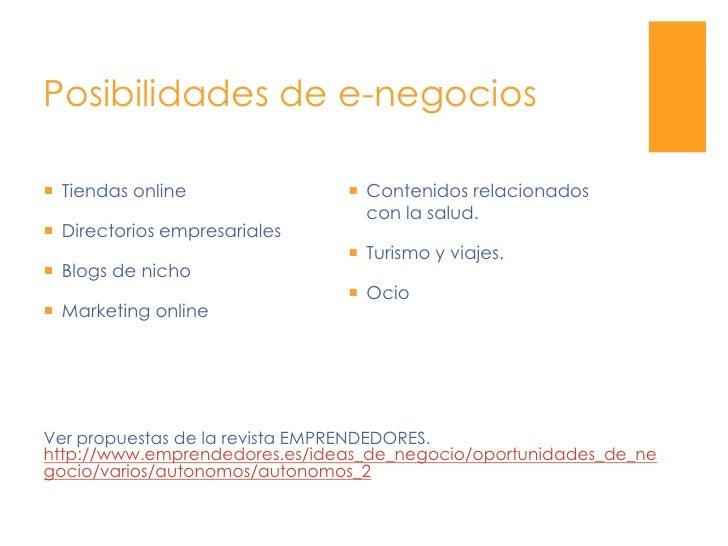 Posibilidades de e-negocios<br />Contenidos relacionados con la salud.<br />Turismo y viajes.<br />Ocio<br />Tiendas onlin...