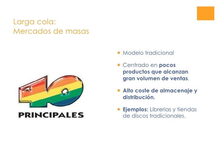 Larga cola:Mercados de masas<br />Modelo tradicional<br />Centrado en pocos productos que alcanzan gran volumen de ventas....