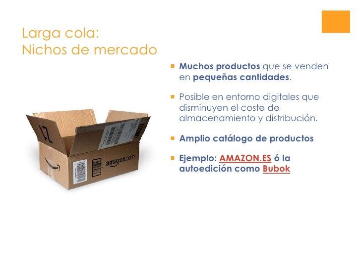 Larga cola:Nichos de mercado<br />Muchos productos que se venden en pequeñas cantidades.<br />Posible en entorno digitales...