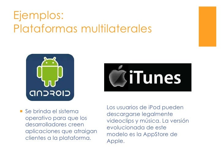 Ejemplos: Plataformas multilaterales<br />Los usuarios de iPod pueden descargarse legalmente videoclips y música. La versi...