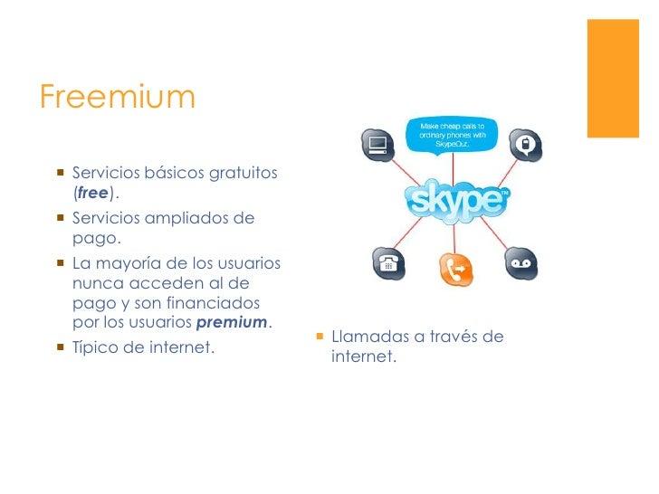 Freemium<br />Llamadas a través de internet.<br />Servicios básicos gratuitos (free).<br />Servicios ampliados de pago. <b...