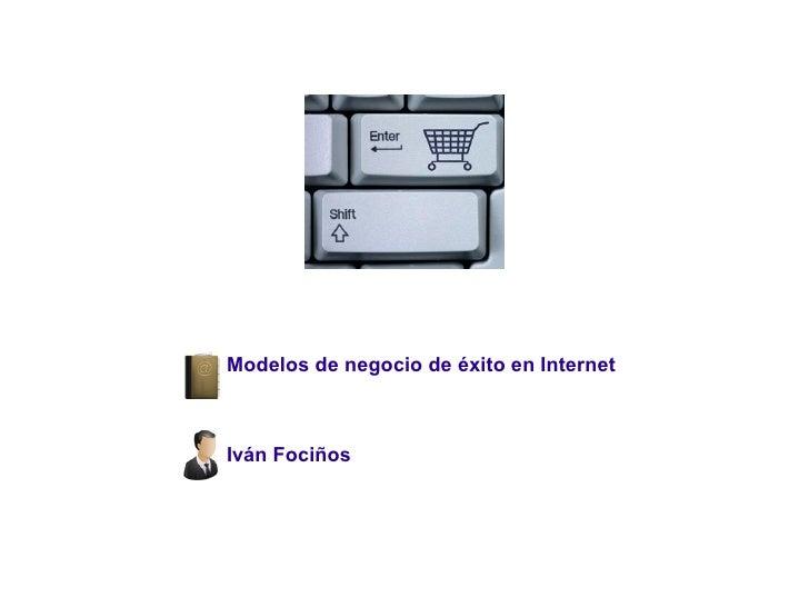 Modelos de negocio de éxito en Internet    Iván Fociños