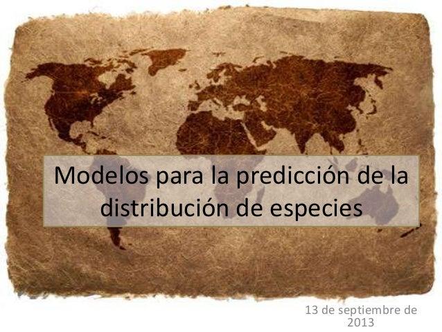 Modelos para la predicción de la distribución de especies 13 de septiembre de 2013