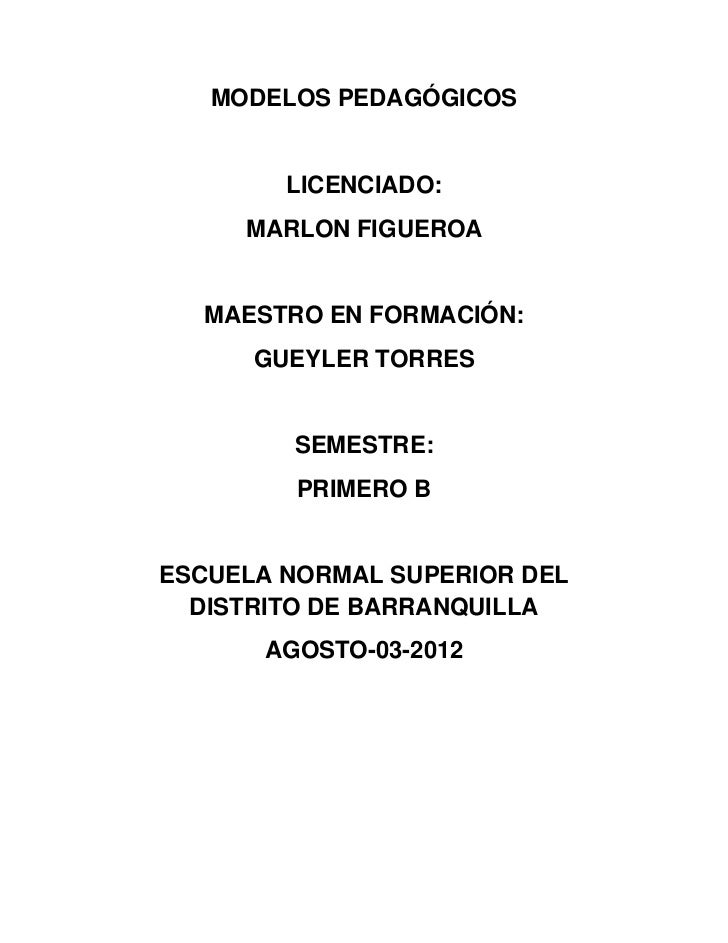 MODELOS PEDAGÓGICOS        LICENCIADO:     MARLON FIGUEROA  MAESTRO EN FORMACIÓN:      GUEYLER TORRES        SEMESTRE:    ...