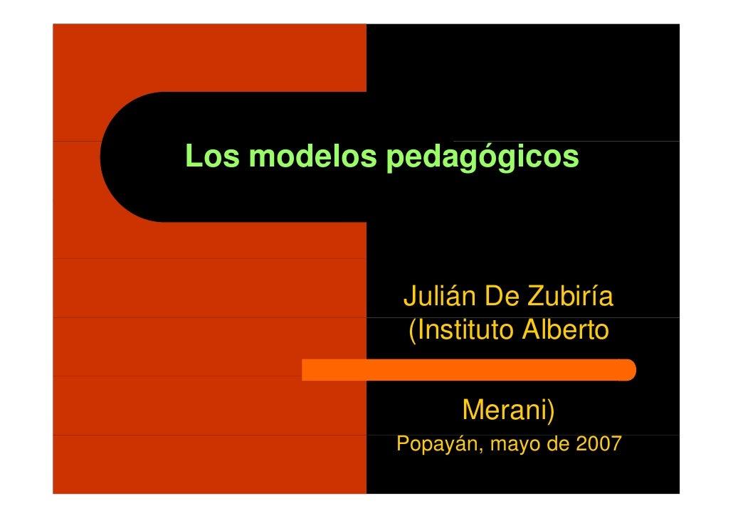 Los modelos pedagógicos            Julián De Zubiría            (Instituto Alberto                  Merani)            Pop...