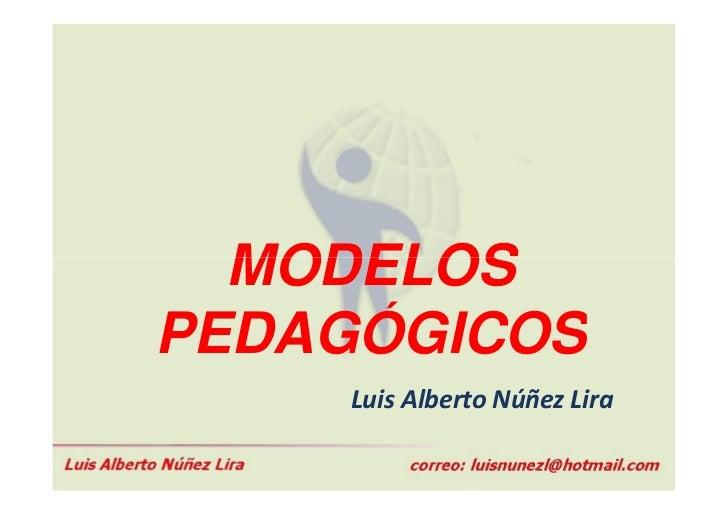 MODELOSPEDAGÓGICOS    Luis Alberto Núñez Lira