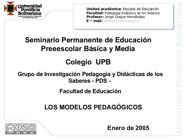 Unidad académica: Escuela de Educación Facultad: Pedagogía Didáctica de los Saberes Profesor: Jorge Duque Hernández E – ma...